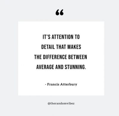 Quotes About Paying Attention To Detail