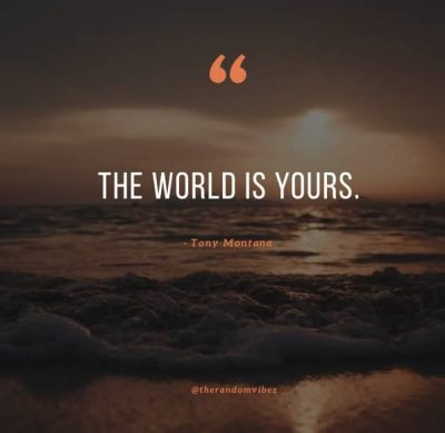 The World Is Yours Scarface Quotes