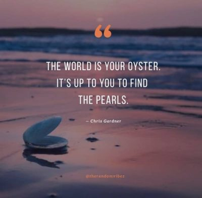 The world is your oyster quote
