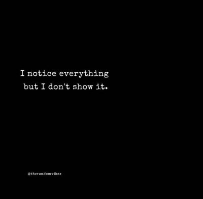 I Notice Everything Quotes ImagesI Notice Everything Quotes Images