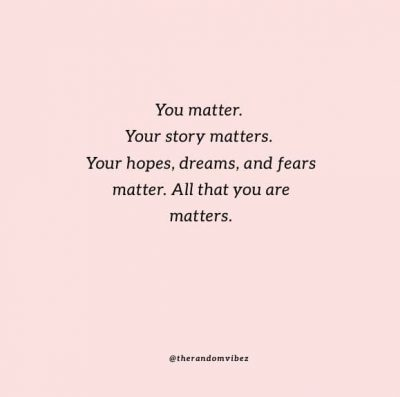 You Matter The Most Quotes