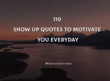 110 Show Up Quotes To Motivate You Everyday