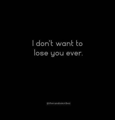 I Don't Want To Lose You Quotes For Her