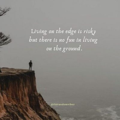 Living Life On The Edge Quotes