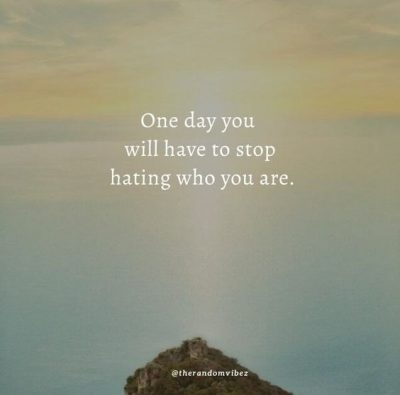 Stop Hating Yourself Quotes