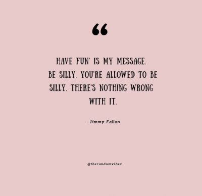 Be Silly Quotes Images