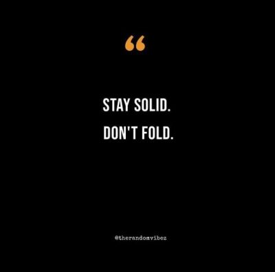 Dont Fold Stay Solid Quotes