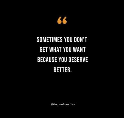 I Deserve Better Quotes Pictures