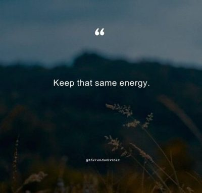 Keep That Same Energy Quotes