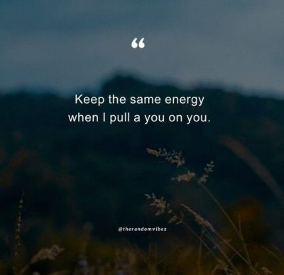 Keep That Same Energy Quotes Pics